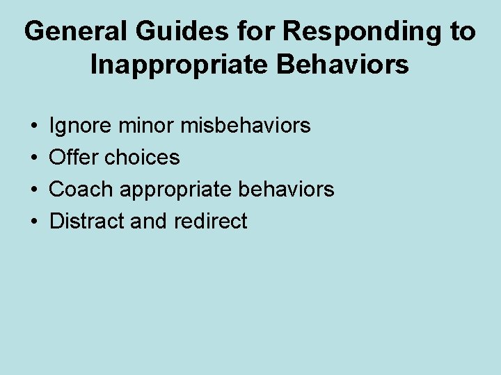 General Guides for Responding to Inappropriate Behaviors • • Ignore minor misbehaviors Offer choices