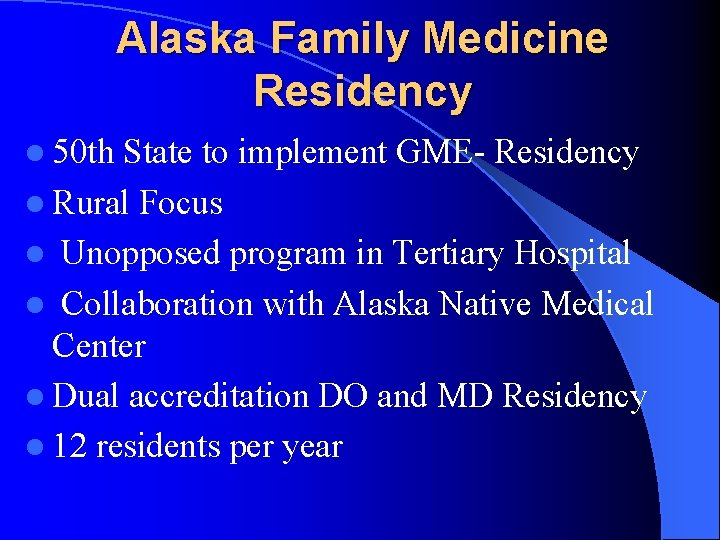 Alaska Family Medicine Residency l 50 th State to implement GME- Residency l Rural