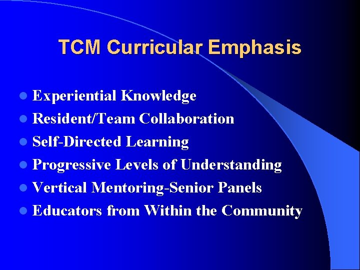 TCM Curricular Emphasis l Experiential Knowledge l Resident/Team Collaboration l Self-Directed Learning l Progressive