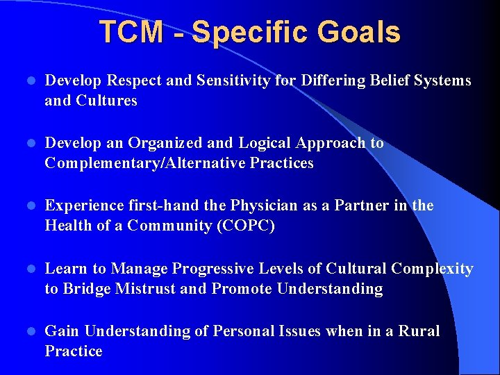 TCM - Specific Goals l Develop Respect and Sensitivity for Differing Belief Systems and