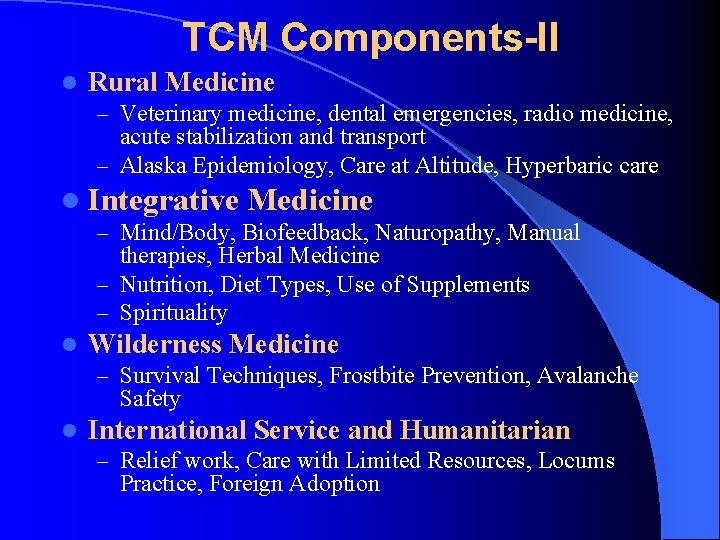 TCM Components-II l Rural Medicine – Veterinary medicine, dental emergencies, radio medicine, acute stabilization