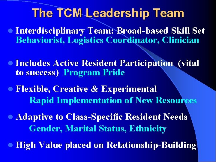 The TCM Leadership Team l Interdisciplinary Team: Broad-based Skill Set Behaviorist, Logistics Coordinator, Clinician