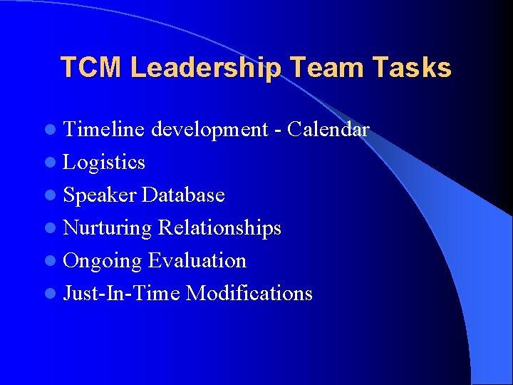 TCM Leadership Team Tasks l Timeline development - Calendar l Logistics l Speaker Database