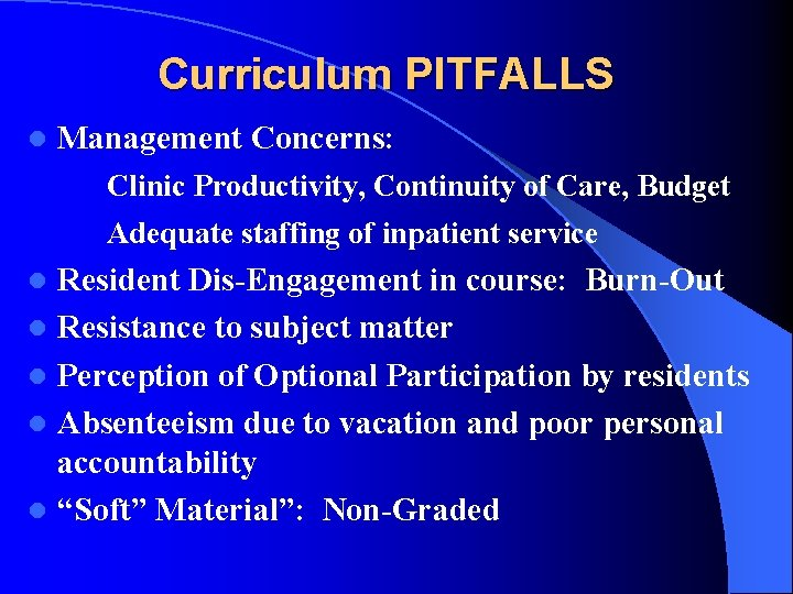 Curriculum PITFALLS l Management Concerns: Clinic Productivity, Continuity of Care, Budget Adequate staffing of