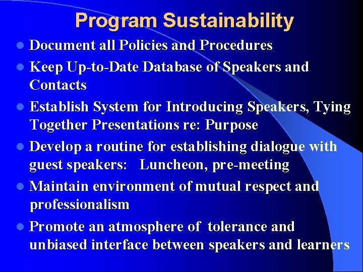 Program Sustainability Document all Policies and Procedures l Keep Up-to-Date Database of Speakers and
