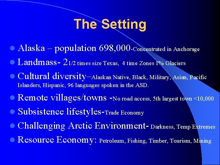 The Setting l Alaska – population 698, 000 -Concentrated in Anchorage l Landmass- 21/2