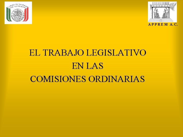 A P P R E M A. C. EL TRABAJO LEGISLATIVO EN LAS COMISIONES