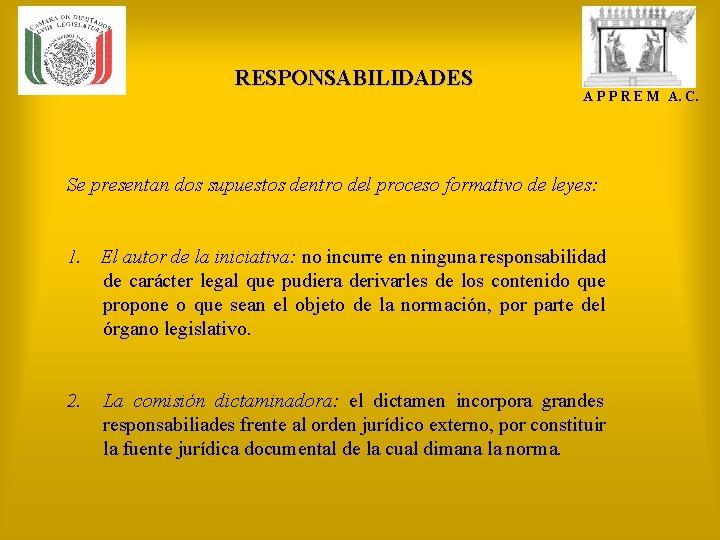 RESPONSABILIDADES A P P R E M A. C. Se presentan dos supuestos dentro