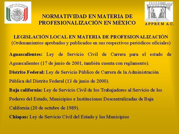 NORMATIVIDAD EN MATERIA DE PROFESIONALIZACIÓN EN MÉXICO A P P R E M A.