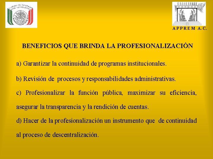 A P P R E M A. C. BENEFICIOS QUE BRINDA LA PROFESIONALIZACIÓN a)