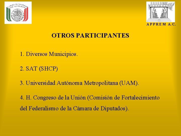 A P P R E M A. C. OTROS PARTICIPANTES 1. Diversos Municipios. 2.