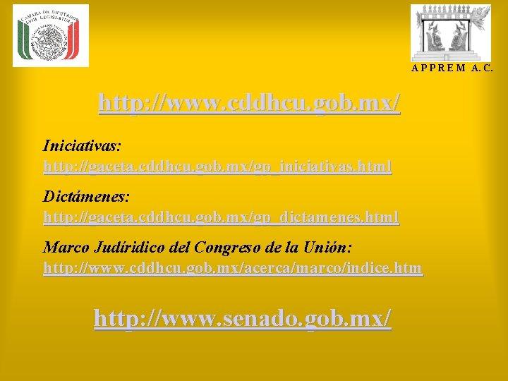 A P P R E M A. C. http: //www. cddhcu. gob. mx/ Iniciativas: