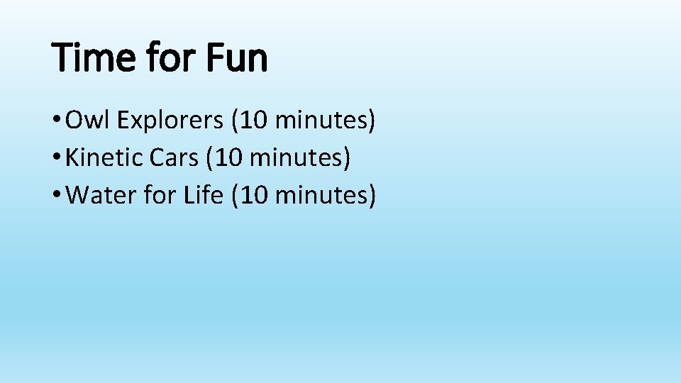 Time for Fun • Owl Explorers (10 minutes) • Kinetic Cars (10 minutes) •
