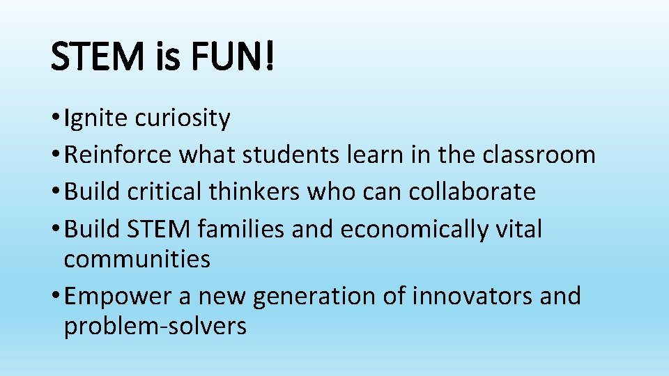 STEM is FUN! • Ignite curiosity • Reinforce what students learn in the classroom