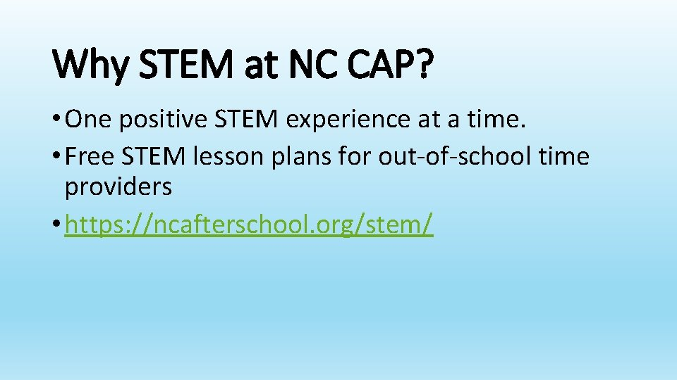 Why STEM at NC CAP? • One positive STEM experience at a time. •