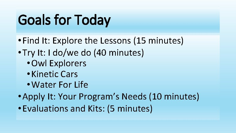 Goals for Today • Find It: Explore the Lessons (15 minutes) • Try It: