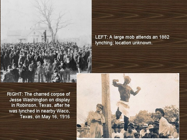 LEFT: A large mob attends an 1882 lynching; location unknown. RIGHT: The charred corpse