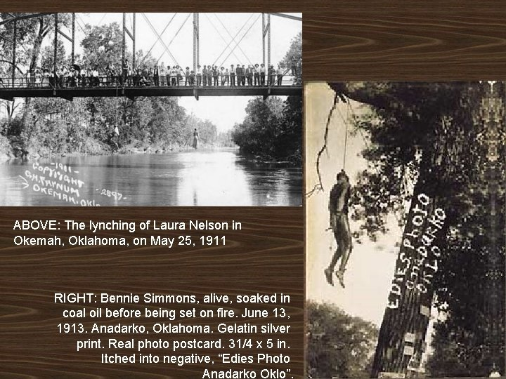 ABOVE: The lynching of Laura Nelson in Okemah, Oklahoma, on May 25, 1911 RIGHT: