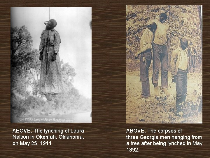 ABOVE: The lynching of Laura Nelson in Okemah, Oklahoma, on May 25, 1911 ABOVE:
