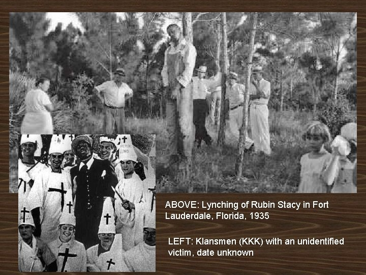 ABOVE: Lynching of Rubin Stacy in Fort Lauderdale, Florida, 1935 LEFT: Klansmen (KKK) with