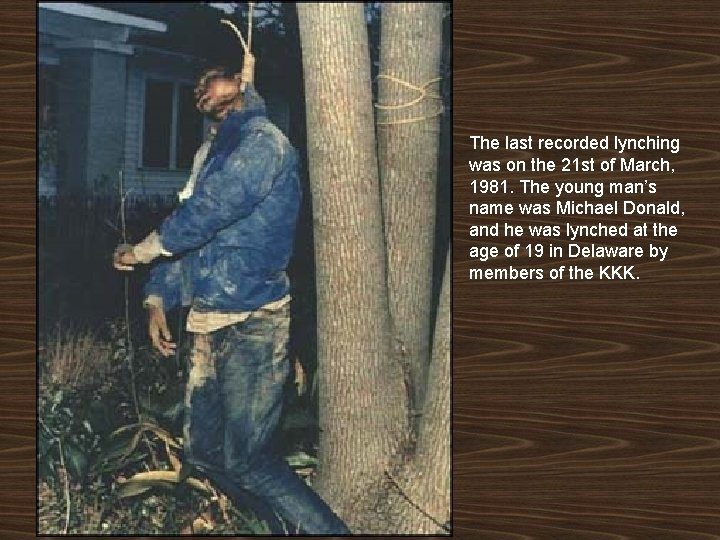 The last recorded lynching was on the 21 st of March, 1981. The young