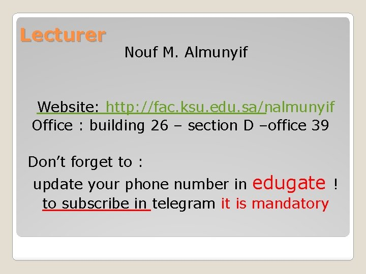 Lecturer Nouf M. Almunyif Website: http: //fac. ksu. edu. sa/nalmunyif Office : building 26