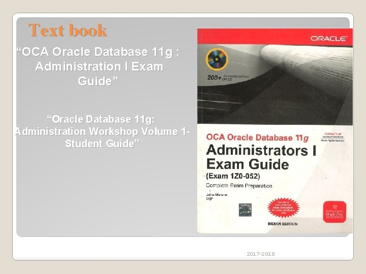 """Text book """"OCA Oracle Database 11 g : Administration I Exam Guide"""" """"Oracle Database"""