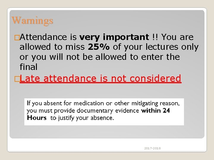 Warnings �Attendance is very important !! You are allowed to miss 25% of your