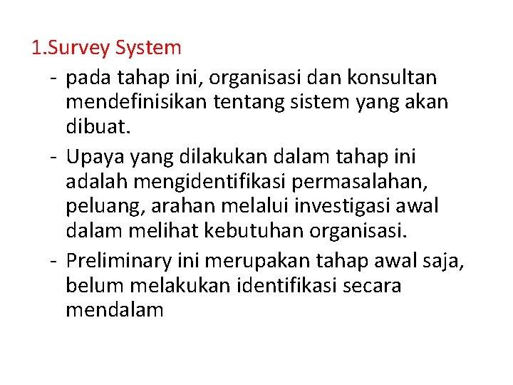 1. Survey System - pada tahap ini, organisasi dan konsultan mendefinisikan tentang sistem yang