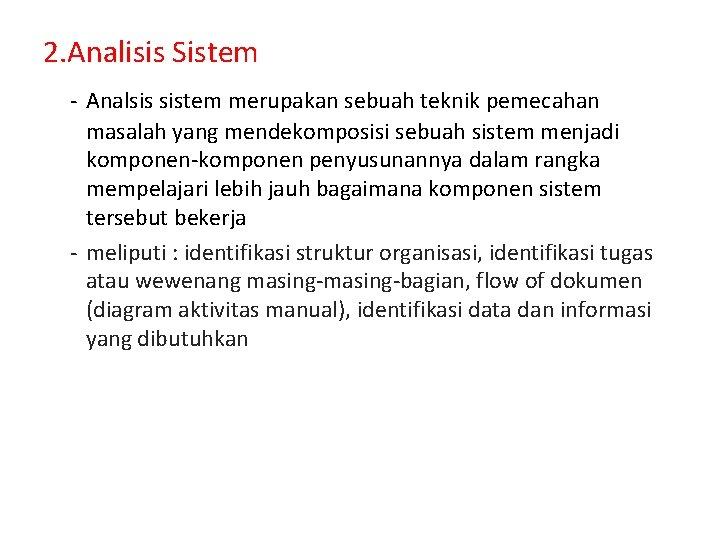 2. Analisis Sistem - Analsis sistem merupakan sebuah teknik pemecahan masalah yang mendekomposisi sebuah