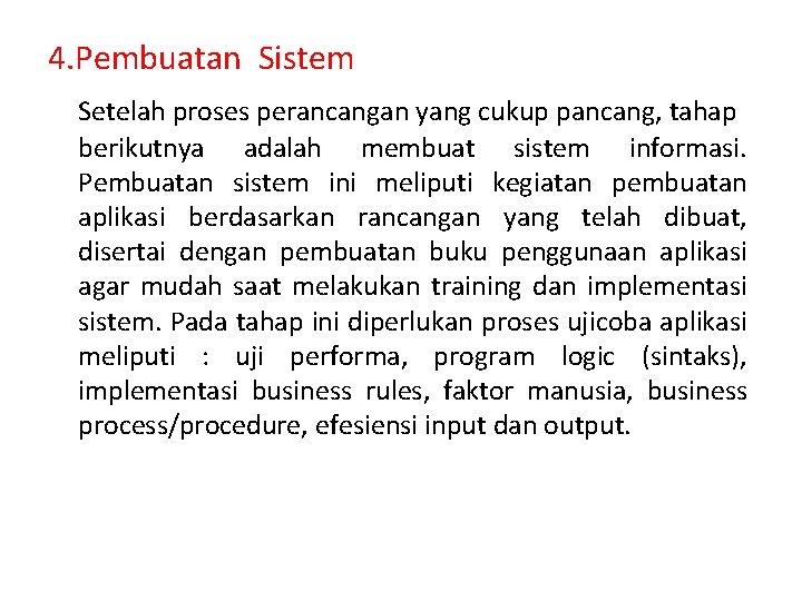4. Pembuatan Sistem Setelah proses perancangan yang cukup pancang, tahap berikutnya adalah membuat sistem