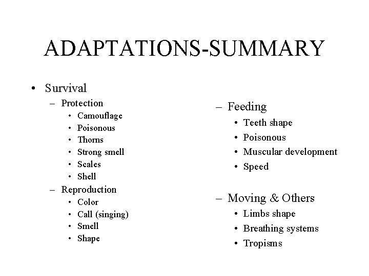 ADAPTATIONS-SUMMARY • Survival – Protection • • • Camouflage Poisonous Thorns Strong smell Scales