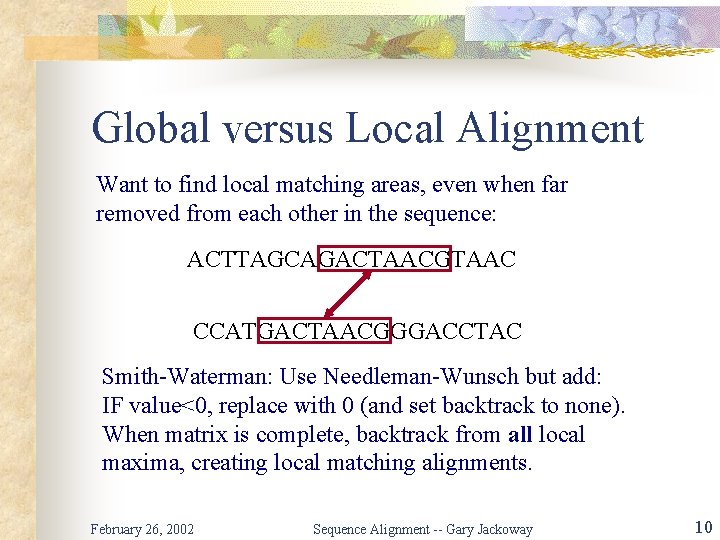 Global versus Local Alignment Want to find local matching areas, even when far removed