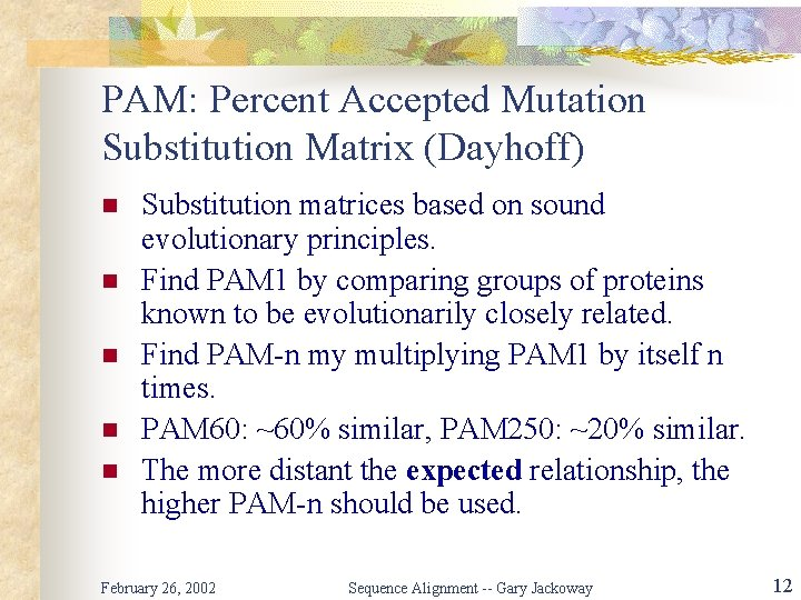 PAM: Percent Accepted Mutation Substitution Matrix (Dayhoff) n n n Substitution matrices based on