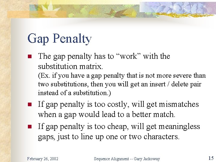 """Gap Penalty n The gap penalty has to """"work"""" with the substitution matrix. (Ex."""