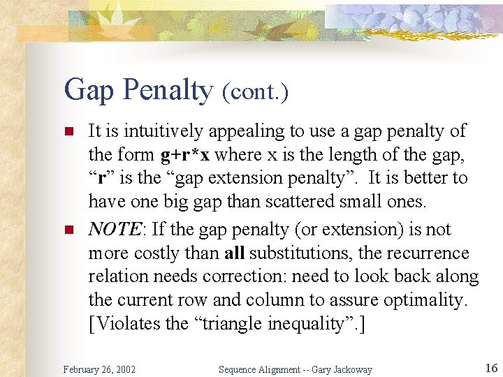 Gap Penalty (cont. ) n n It is intuitively appealing to use a gap