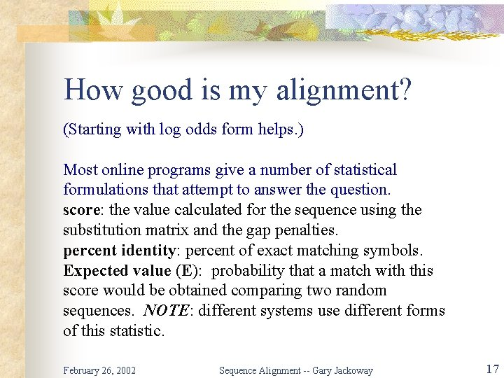 How good is my alignment? (Starting with log odds form helps. ) Most online