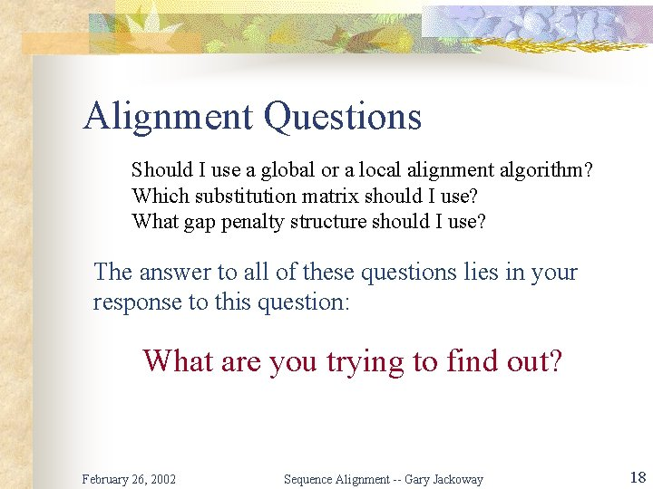 Alignment Questions Should I use a global or a local alignment algorithm? Which substitution