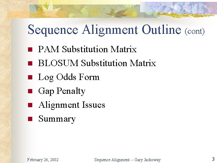 Sequence Alignment Outline (cont) n n n PAM Substitution Matrix BLOSUM Substitution Matrix Log