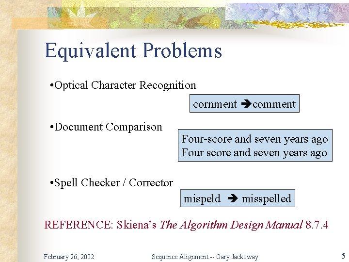 Equivalent Problems • Optical Character Recognition cornment comment • Document Comparison Four-score and seven