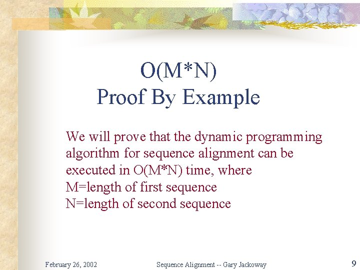 O(M*N) Proof By Example We will prove that the dynamic programming algorithm for sequence
