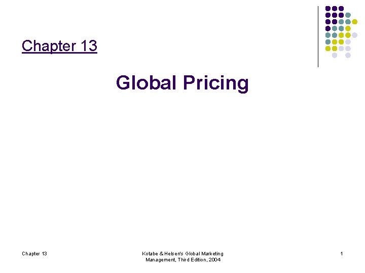 Chapter 13 Global Pricing Chapter 13 Kotabe & Helsen's Global Marketing Management, Third Edition,
