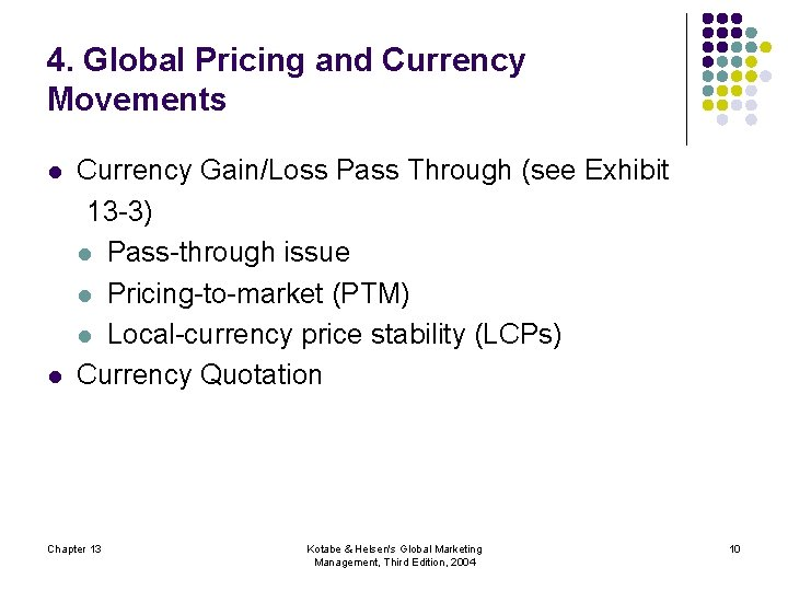 4. Global Pricing and Currency Movements l l Currency Gain/Loss Pass Through (see Exhibit