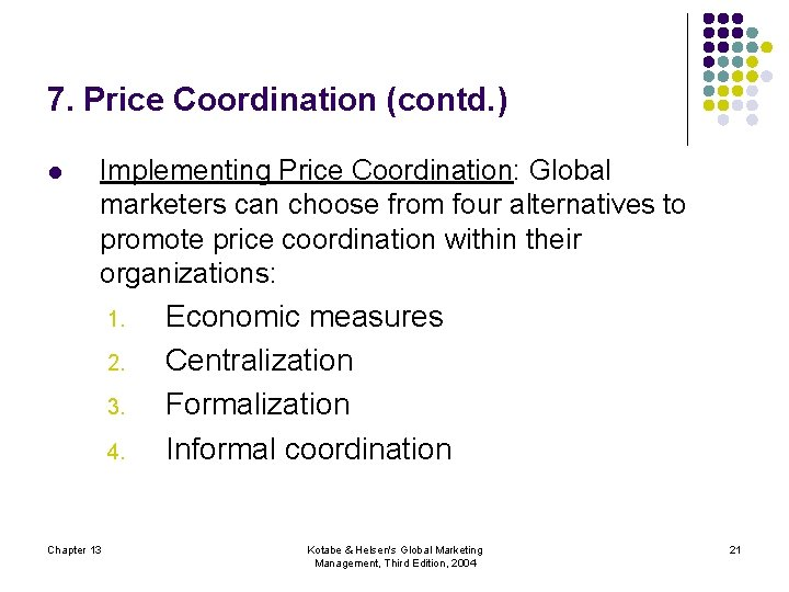 7. Price Coordination (contd. ) l Implementing Price Coordination: Global marketers can choose from