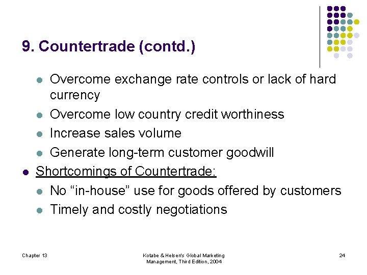 9. Countertrade (contd. ) Overcome exchange rate controls or lack of hard currency l