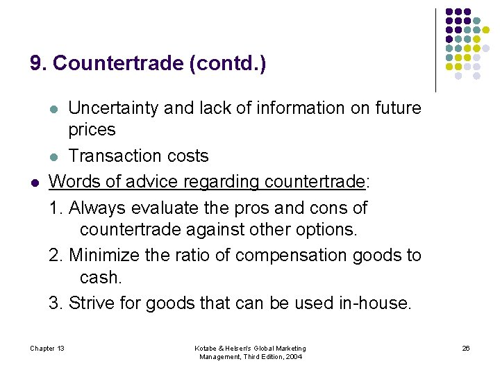 9. Countertrade (contd. ) Uncertainty and lack of information on future prices l Transaction