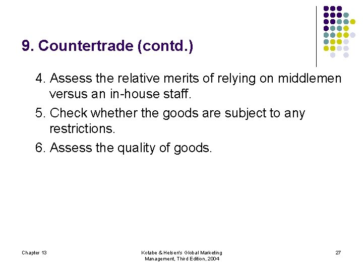 9. Countertrade (contd. ) 4. Assess the relative merits of relying on middlemen versus