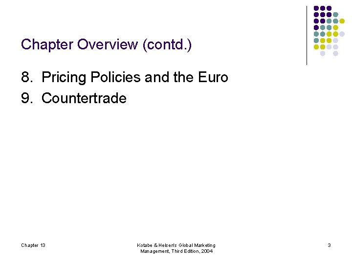 Chapter Overview (contd. ) 8. Pricing Policies and the Euro 9. Countertrade Chapter 13