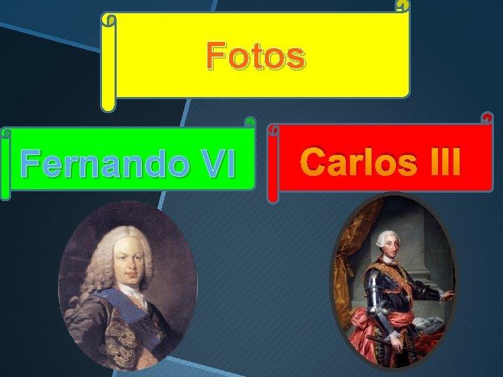 Fotos Fernando VI Carlos III