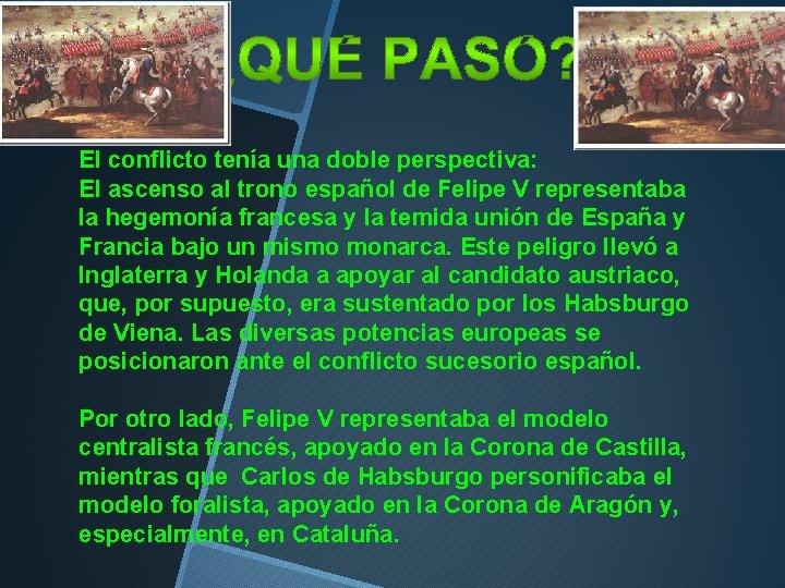 El conflicto tenía una doble perspectiva: El ascenso al trono español de Felipe V